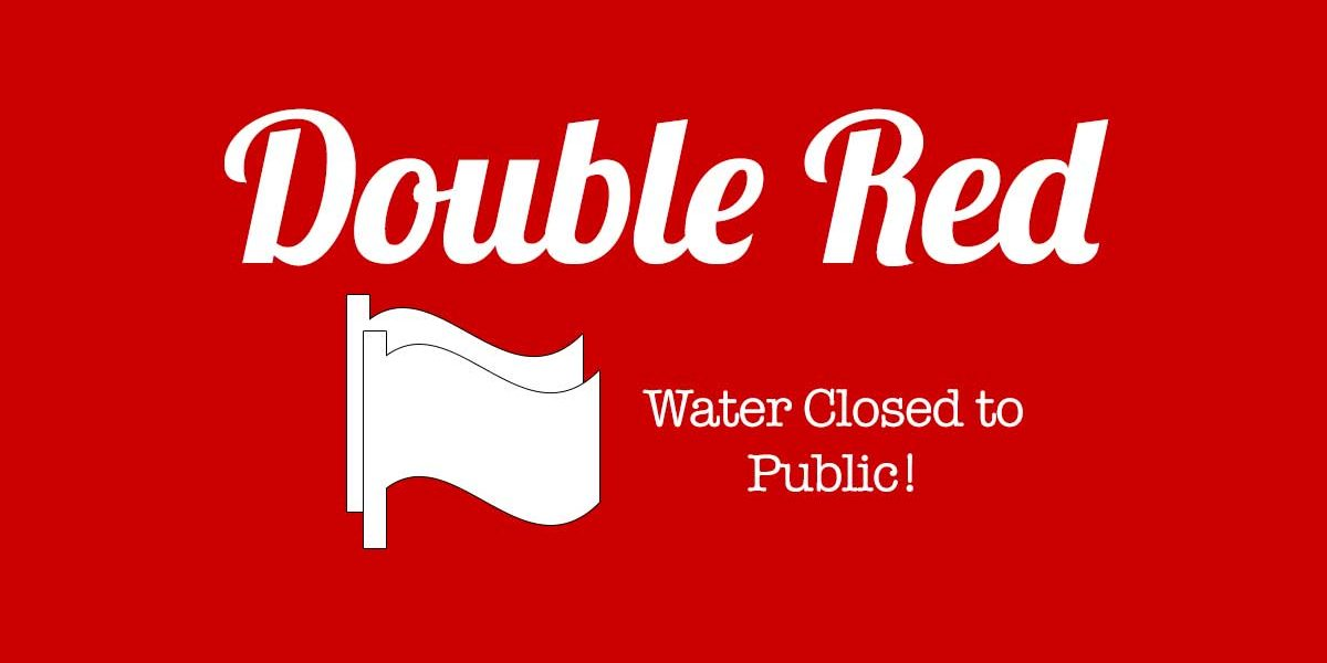Double Red Flag - Water closed to public!